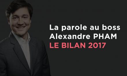 La parole au boss Alexandre Pham – Bilan de l'année 2017
